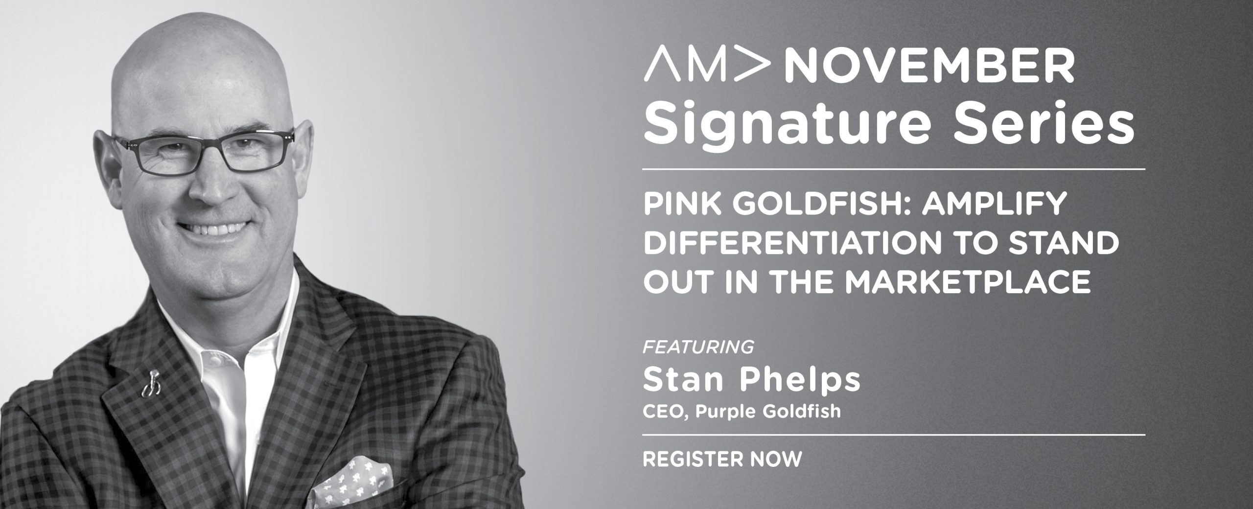 AMA Signature Series Luncheon Speaker Stan Phelps November 18 at Noon